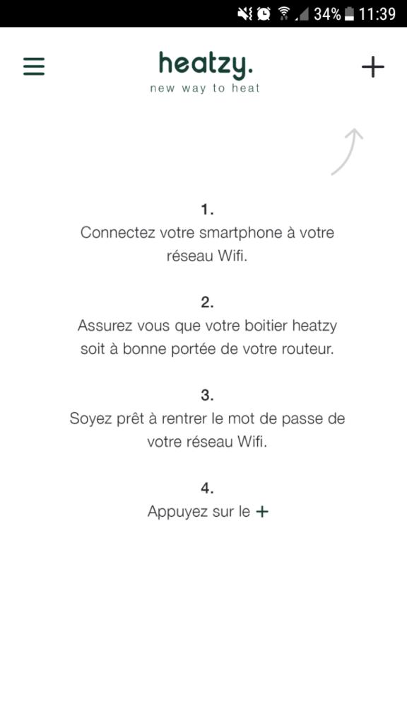Capture d'écran de l'écran par défaut Heatzy. Les différentes étapes d'appairage sont décrites : Connectez votre smartphone à votre réseau Wifi, Assurez vous que votre boitier heatzy soit à bonne portée de votre routeur, soyez prêt à rentrer le mot de passe de votre réseau Wifi, appuyez sur le +